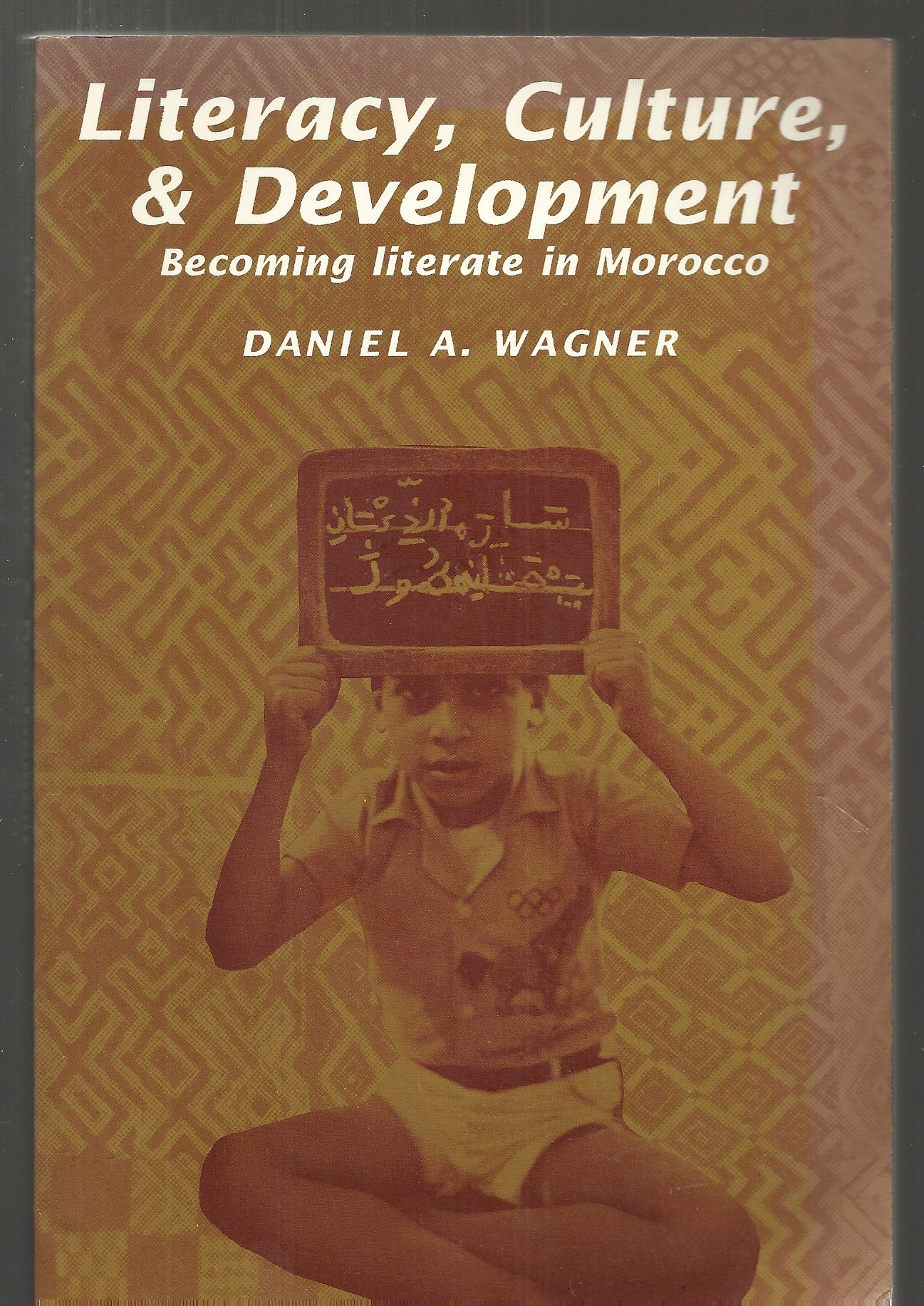 Literacy, Culture and Development: Becoming Literate in Morocco, Wagner, Daniel A.